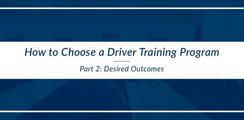 How to Choose a Driver Training Program - Desired Outcomes