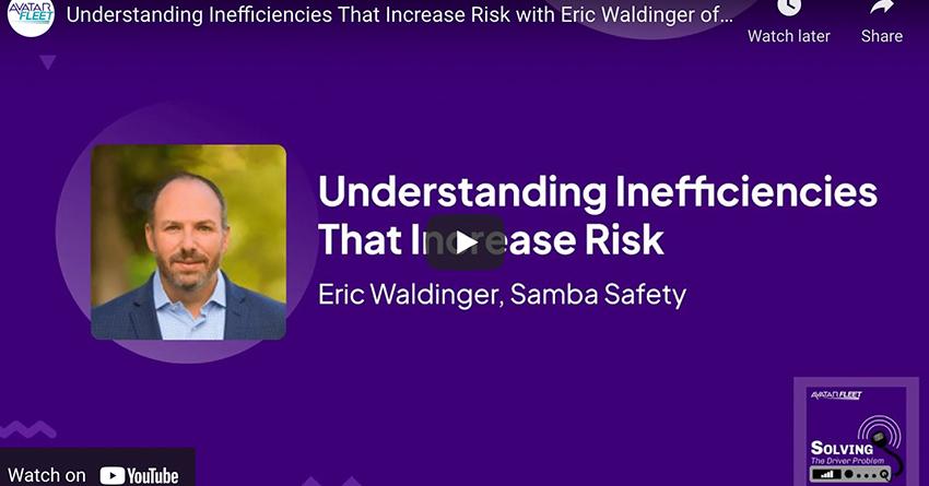 understanding inefficiencies that increase risk at your fleet